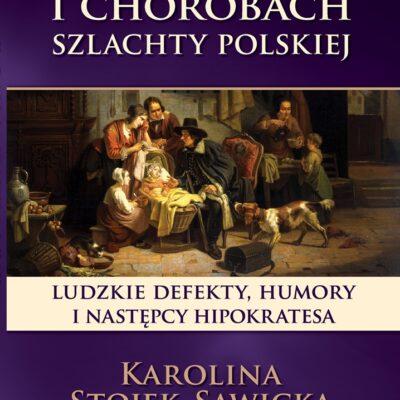 O zdrowiu i chorobach szlachty polskiej, Karolina Stojek-Sawicka 4 - Tw贸j G艂os 馃搶 e-TG.pl